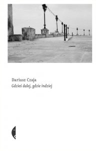 Gdzieś dalej, gdzie indziej -Dariusz Czaja